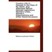 Country Life in Georgia in the Days of My Youth by Rebecca (Latinner) Felton
