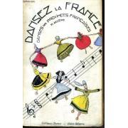 Dansez La France Danses Des Provinces Francaises / Nouvelle Edition Revue Et Augmentee / Collection Danse 1re Serie I.