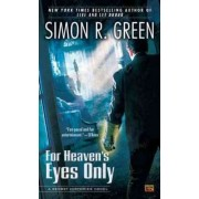 For Heaven's Eyes Only by Simon R Green
