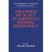 Dilemmas of Scale in America's Federal Democracy by Lee H. Hamilton