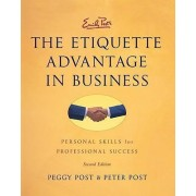 Emily Posts The Etiquette Advantage In Business: Personal Skills For Professional Success by Peggy Post