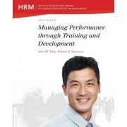 Managing Performance Through Training and Development by Alan M. Saks