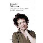 Por que ser feliz cuando puedes ser normal? / Why be happy when you could be normal? by Jeanette Winterson