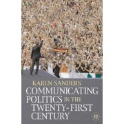 Communicating Politics in the Twenty-first Century by Karen Sanders