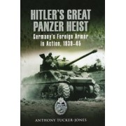 Hitler's Great Panzer Heist by Anthony Tucker-Jones