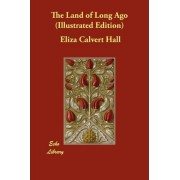The Land of Long Ago (Illustrated Edition) by Eliza Calvert Hall