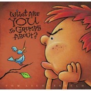 What Are You So Grumpy About? by Tom Lichtenheld