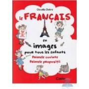 Le francais en images pour tous les enfants. Primele cuvinte. Primele propozitii - Claudia Dobre