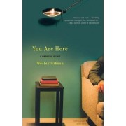 You Are Here by Wesley Gibson