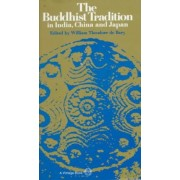 The Buddhist Tradition in India, China and Japan by William Theodore De Bary