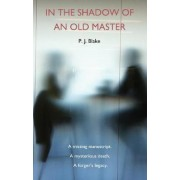 In the Shadow of an Old Master by P.J. Blake