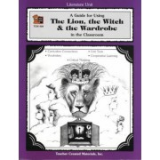 A Literature Unit for the Lion, the Witch and the Wardrobe by C.S. Lewis by Michael Shepherd