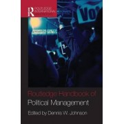 The Routledge Handbook of Political Management by Dennis W. Johnson