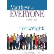 Matthew for Everyone Part One Chapters 1-15 by Fellow and Chaplain N T Wright