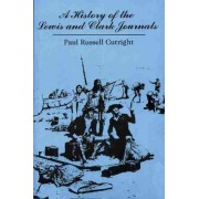 A History of the Lewis and Clark Journals by Paul Russell Cutright