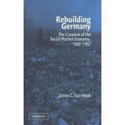 Rebuilding Germany by James C.Van Hook