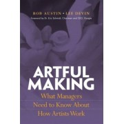 Artful Making by Robert D. Austin