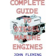 The Complete Guide to Diesel Marine Engines by John Fleming