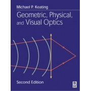 Geometric, Physical and Visual Optics by Michael P. Keating