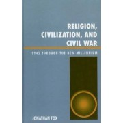 Religion, Civilization, and Civil War by Jonathan Fox