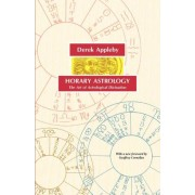 Horary Astrology, The Art of Astrological Divination by Derek Appleby