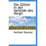 Die G Tter in Der Aeneide Des Vergil by Heribert Bouvier