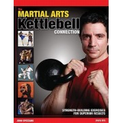The Martial Arts/Kettlebell Connection by John Spezzano