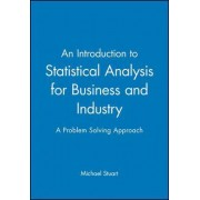 An Introduction to Statistical Analysis for Business and Industry by Michael Stuart