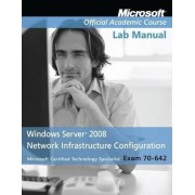 Exam 70-642 Windows Server 2008 Network Infrastructure Configuration by Microsoft Official Academic Course