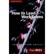 How to Lead Work Teams by Fran Rees