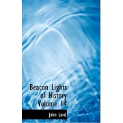Beacon Lights of History Volume 14 by Dr John Lord