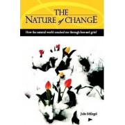 The Nature of Change - How the Natural World Coached Me Through Loss and Grief by Julie Schlegel