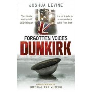Forgotten Voices of Dunkirk by Joshua Levine
