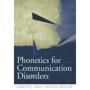 Phonetics for Communication Disorders by Martin J. Ball