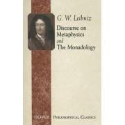 Discourse on Metaphysics and the Monadology by G. W. Leibniz