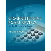 Comprehensive Exam Review for the Pharmacy Technician by Jahangir Moini