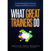 What Great Trainers Do: The Ultimate Guide to Delivering Engaging and Effective Learning by Bolton