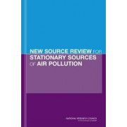 New Source Review for Stationary Sources of Air Pollution by Committee on Changes in New Source Review Programs for Stationary Sources of Air Pollution