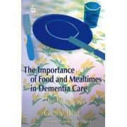 The Importance of Food and Mealtimes in Dementia Care by Grethe Berg