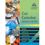 Core Curriculum Introductory Craft Skills 2004: Trainee Guide by Nccer