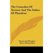 The Comedies of Terence and the Fables of Phaedrus by Terence and Phaedrus
