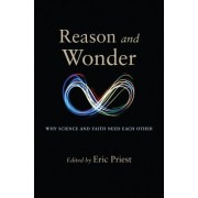Reason and Wonder: Why Scienc3 and Faith Need Each Other
