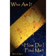 Who Am I? How Do I Find Me? by Meda Killgore