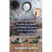 The Naked Rainbow and Other Stories by Nasario Garcia