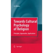 Towards Cultural Psychology of Religion by Jacob A. van Belzen