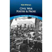 Civil War Poetry and Prose by Walter Whitman