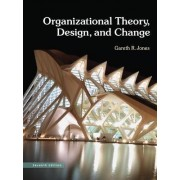 Organizational Theory, Design, and Change by Gareth R. Jones