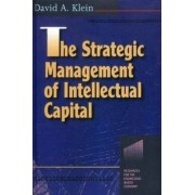 The Strategic Management of Intellectual Capital by David A. Klein