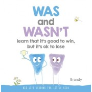 Was and Wasn't Learn That It's Good to Win, But Its Ok to Lose: Big Life Lessons for Little Kids