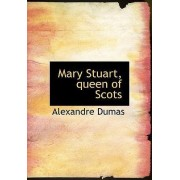 Mary Stuart, Queen of Scots by Alexandre Dumas